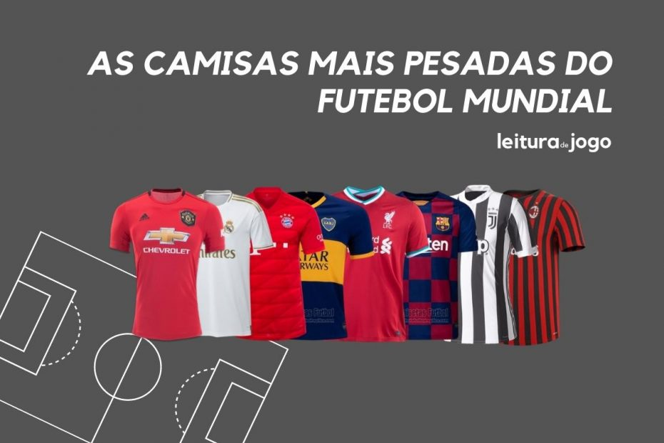 As camisas mais pesadas do futebol mundial