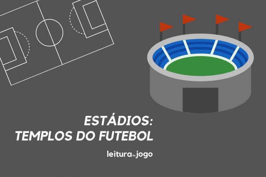 Estadios, os templos do futebol.