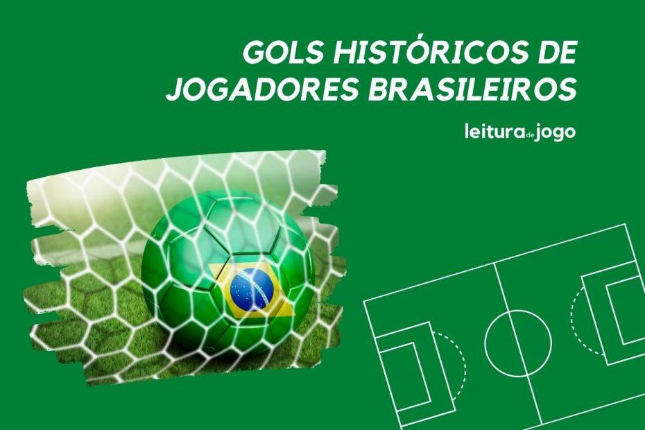 Gols históricos de jogadores brasileiros