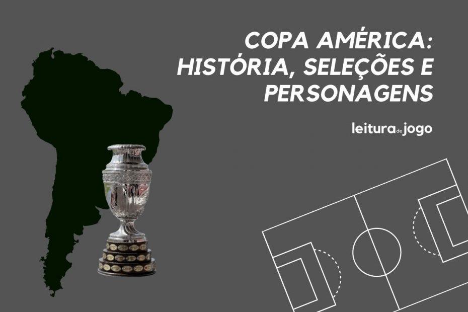Copa América, história, seleções e personagens