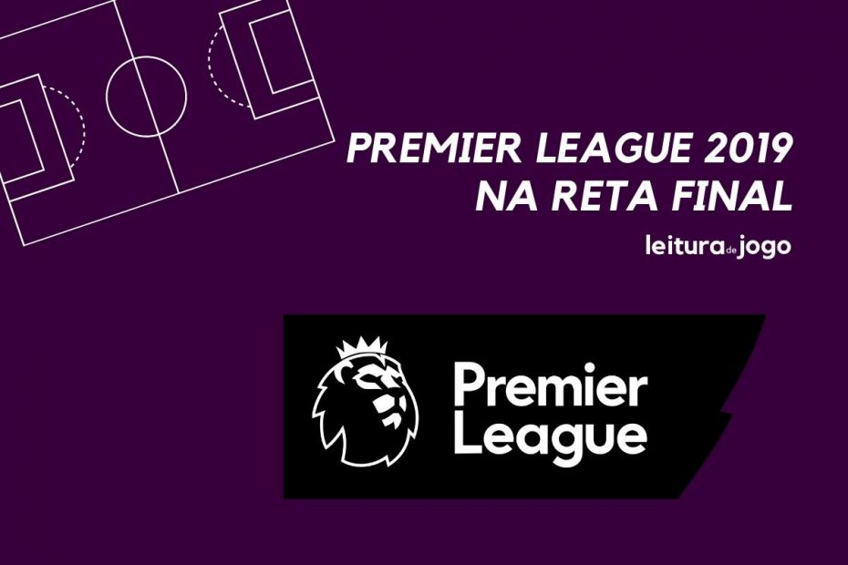 Premier League na reta final 2019