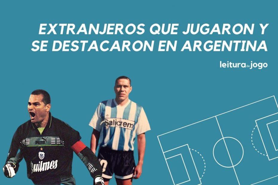 Chilavert y Ruben Paz son jugadores extranjeros que jugaron y se destacaron en Argentina